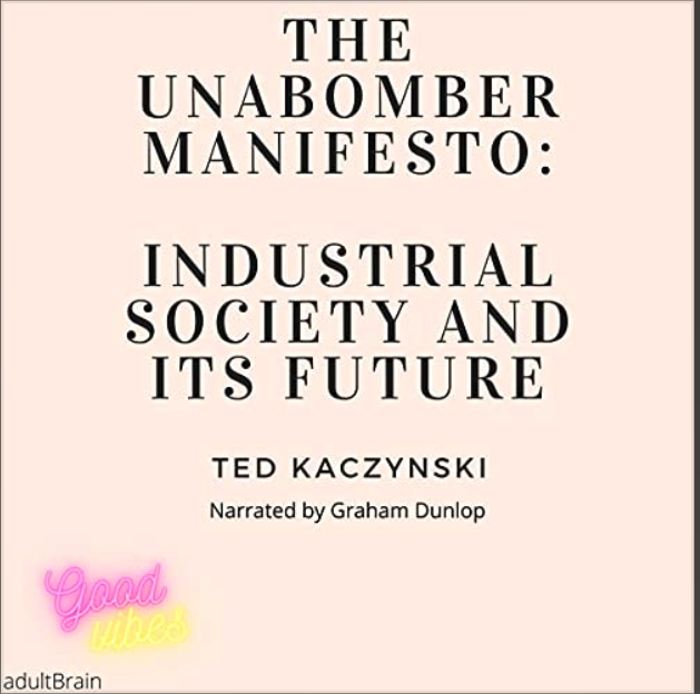 The Unabomber Manifesto : Industrial Society and Its Future